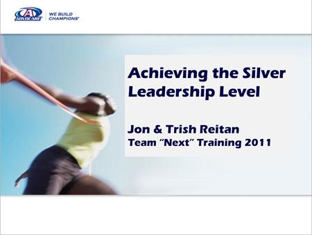 Achieving the Silver Leadership Level Jon & Trish Reitan Team Next Training 2011.