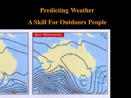 Predicting Weather A Skill For Outdoors People Weather Weather simply refers to the condition of the air on earth at a given place and time - whether.