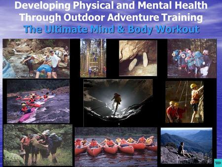 The Ultimate Mind & Body Workout Developing Physical and Mental Health Through Outdoor Adventure Training The Ultimate Mind & Body Workout.
