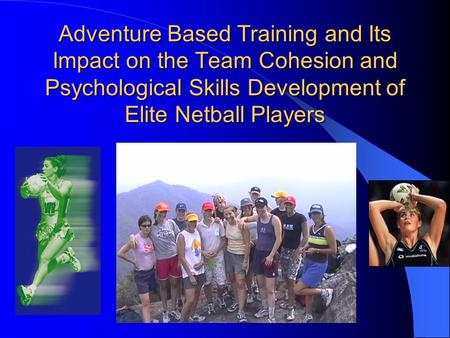 Adventure Based Training and Its Impact on the Team Cohesion and Psychological Skills Development of Elite Netball Players.