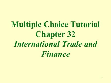 1 Multiple Choice Tutorial Chapter 32 International Trade and Finance.