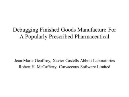 Debugging Finished Goods Manufacture For A Popularly Prescribed Pharmaceutical Jean-Marie Geoffroy, Xavier Castells Abbott Laboratories Robert H. McCafferty,