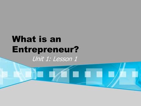 What is an Entrepreneur? Unit 1: Lesson 1. Own Your Own From what you ve heard me say and personal experience, write a 1-2 sentence definition for the.