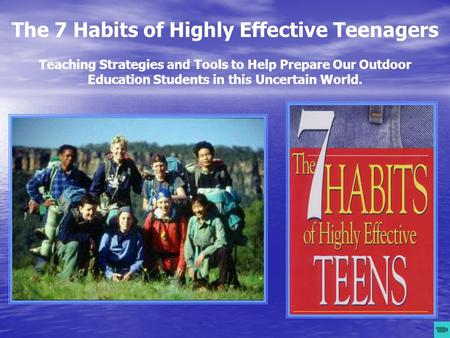 The 7 Habits of Highly Effective Teenagers Teaching Strategies and Tools to Help Prepare Our Outdoor Education Students in this Uncertain World.