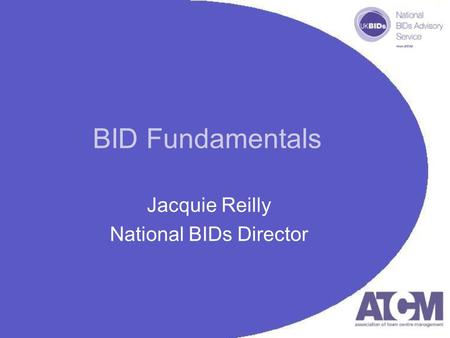 BID Fundamentals Jacquie Reilly National BIDs Director.