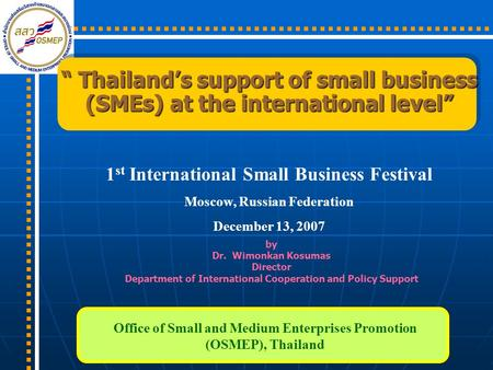 Thailands support of small business (SMEs) at the international level Thailands support of small business (SMEs) at the international level 1 st International.