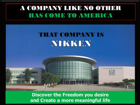 . A COMPANY LIKE NO OTHER HAS COME TO AMERICA Discover the Freedom you desire and Create a more meaningful life.