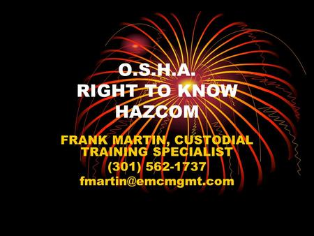 O.S.H.A. RIGHT TO KNOW HAZCOM FRANK MARTIN, CUSTODIAL TRAINING SPECIALIST (301) 562-1737