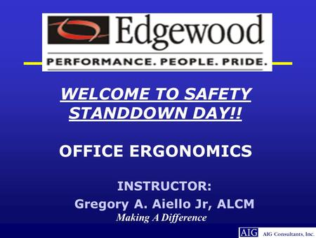 Making A Difference WELCOME TO SAFETY STANDDOWN DAY!! OFFICE ERGONOMICS INSTRUCTOR: Gregory A. Aiello Jr, ALCM.