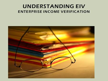 UNDERSTANDING EIV ENTERPRISE INCOME VERIFICATION.