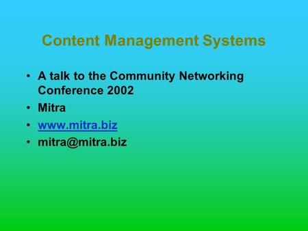 Content Management Systems A talk to the Community Networking Conference 2002 Mitra