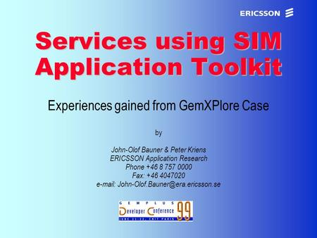 XxxxERICSSON Application Research Services using SIM Application Toolkit Services using SIM Application Toolkit Experiences gained from GemXPlore Case.