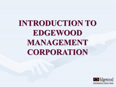 INTRODUCTION TO EDGEWOOD MANAGEMENT CORPORATION. Welcome to Edgewood Management Corporation. It is Edgewoods philosophy that our people are our greatest.