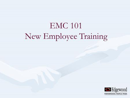 EMC 101 New Employee Training. Welcome to Edgewood Management Corporation. It is Edgewoods philosophy that our people are our greatest strength. In fact.