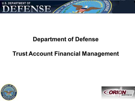 Slide - 1 13-Apr-07DOD Trust Account Financial Management Department of Defense Trust Account Financial Management Defense Trust Accoun t Financi al Manage.