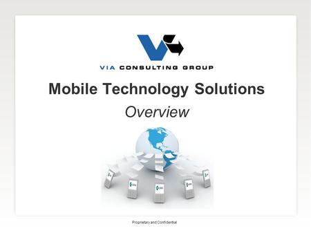 Mobile Technology Solutions Overview Proprietary and Confidential.