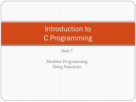 Unit 7 Modular Programming Using Functions Introduction to C Programming.