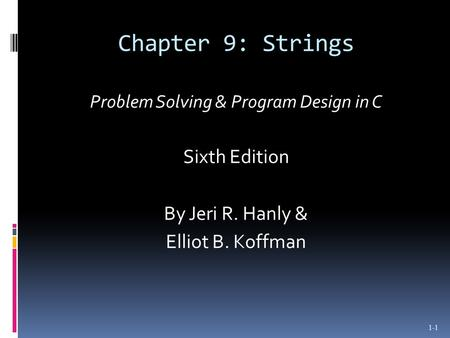 Chapter 9: Strings Problem Solving & Program Design in C Sixth Edition By Jeri R. Hanly & Elliot B. Koffman 1-1.