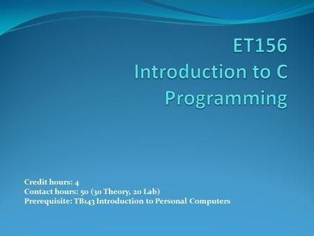 Credit hours: 4 Contact hours: 50 (30 Theory, 20 Lab) Prerequisite: TB143 Introduction to Personal Computers.