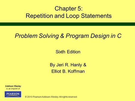 © 2010 Pearson Addison-Wesley. All rights reserved. Addison Wesley is an imprint of Chapter 5: Repetition and Loop Statements Problem Solving & Program.