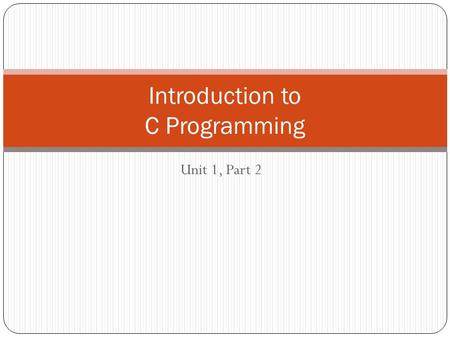 Unit 1, Part 2 Introduction to C Programming. Flowchart Elements Unit 1: Algorithms.