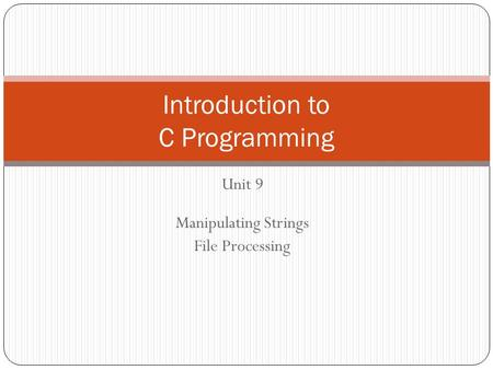 Unit 9 Manipulating Strings File Processing Introduction to C Programming.