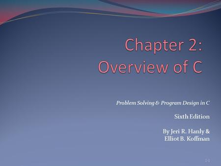 Problem Solving & Program Design in C Sixth Edition By Jeri R. Hanly & Elliot B. Koffman 1-1.