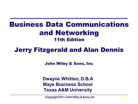 Copyright 2011 John Wiley & Sons, Inc2 - 1 Business Data Communications and Networking 11th Edition Jerry Fitzgerald and Alan Dennis John Wiley & Sons,