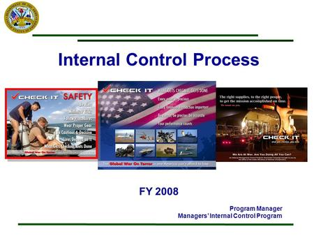 Internal Control Process FY 2008 Program Manager Managers Internal Control Program.
