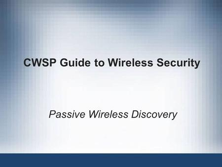 CWSP Guide to Wireless Security Passive Wireless Discovery.