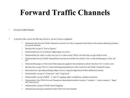 Forward Traffic Channels At the end of this section, the following objectives will have been accomplished: Understand what Forward Traffic Channels are.