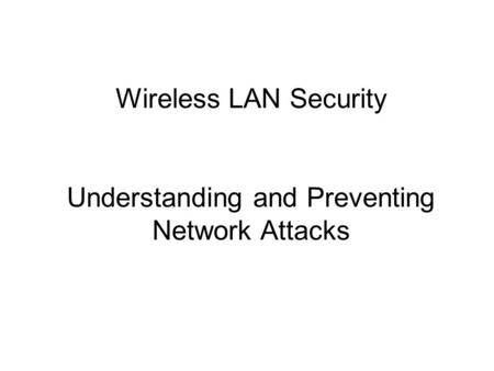Wireless LAN Security Understanding and Preventing Network Attacks.