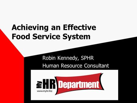 Achieving an Effective Food Service System Robin Kennedy, SPHR Human Resource Consultant.