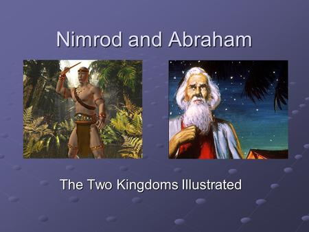 Nimrod and Abraham The Two Kingdoms Illustrated. Ham and the Rise of Worthlessness The unnatural crime of Ham declared that filial reverence had long.