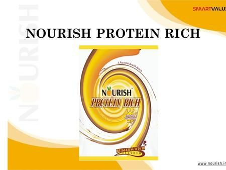 Www.nourish.in NOURISH PROTEIN RICH. www.nourish.in NOURISH PROTEIN RICH A flavored high Soy Protein drink. All the advantage of Soy protein Isolate of.