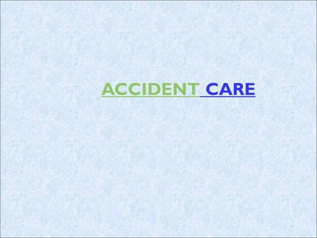 ACCIDENTACCIDENT CARE. Facts and Figures about Road Accidents- Ill-planned motorization kills one person every six minutes on Indias roads. Road accidents.