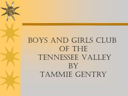 Boys and Girls Club of the Tennessee Valley By Tammie Gentry.