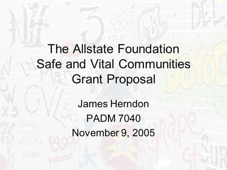 The Allstate Foundation Safe and Vital Communities Grant Proposal James Herndon PADM 7040 November 9, 2005.