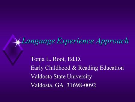 Language Experience Approach Tonja L. Root, Ed.D. Early Childhood & Reading Education Valdosta State University Valdosta, GA 31698-0092.