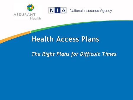Health Access Plans The Right Plans for Difficult Times.