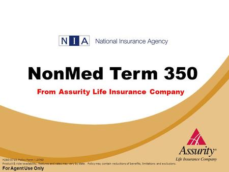FOR AGENT USE ONLY NonMed Term 350 For Agent Use Only H280-0710. Policy Form I L0760 Product & rider availability, features and rates may vary by state.