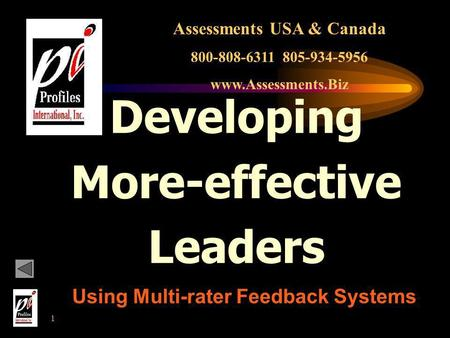 1 Developing More-effective Leaders Using Multi-rater Feedback Systems Assessments USA & Canada 800-808-6311 805-934-5956 www.Assessments.Biz.