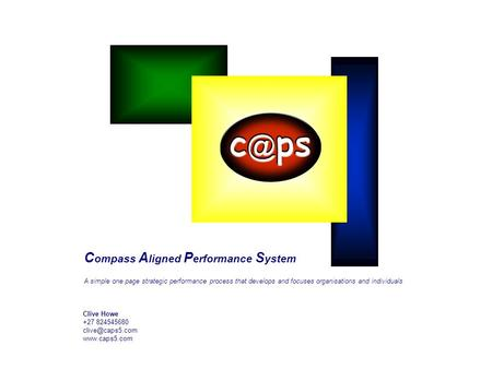 C ompass A ligned P erformance S ystem A simple one page strategic performance process that develops and focuses organisations and individuals Clive Howe.