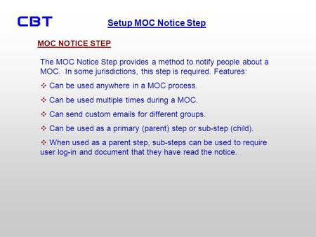Setup MOC Notice Step The MOC Notice Step provides a method to notify people about a MOC. In some jurisdictions, this step is required. Features: Can be.