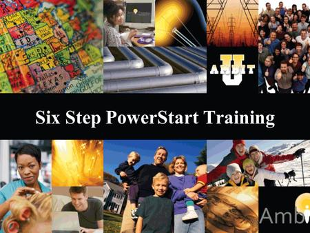 Six Step PowerStart Training. Get them started Right Help new consultant - set up their website and get their first three customers the same day so that.