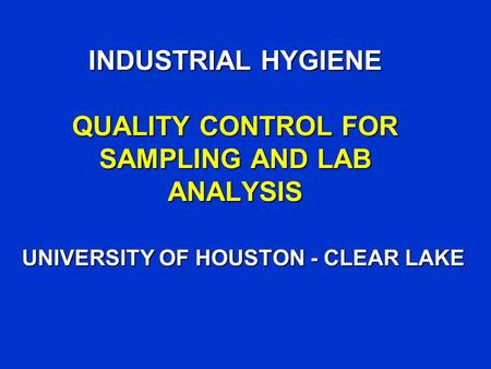 INDUSTRIAL HYGIENE QUALITY CONTROL FOR SAMPLING AND LAB ANALYSIS UNIVERSITY OF HOUSTON - CLEAR LAKE.