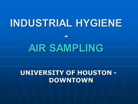 INDUSTRIAL HYGIENE - AIR SAMPLING
