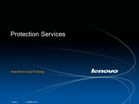 | © 2006 LenovoLenovo Protection Services. | © 2007 LenovoLenovo ThinkPad Protection and LenovoCare Protection Service Accidental Damage Protection 1,2,3,