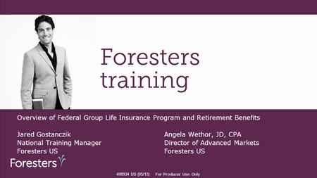 Overview of Federal Group Life Insurance Program and Retirement Benefits Jared GostanczikAngela Wethor, JD, CPA National Training Manager Director of Advanced.
