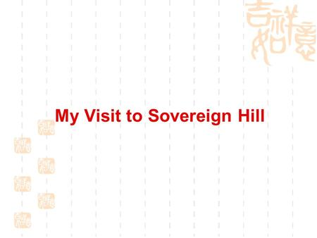 My Visit to Sovereign Hill. What is Sovereign Hill about? Sovereign Hill is a recreated goldfields township. It is one of the best places in Victoria.